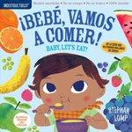 Indestructibles: Bebé, vamos a comer! / Baby, Let's Eat!